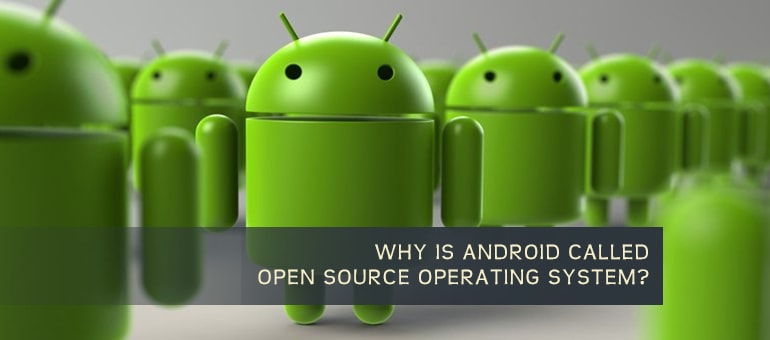 Why is Android Called Open Source Operating System?