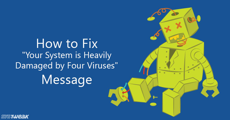 "How to Fix ""Your System is Heavily Damaged by Four Virus"" Error Message"