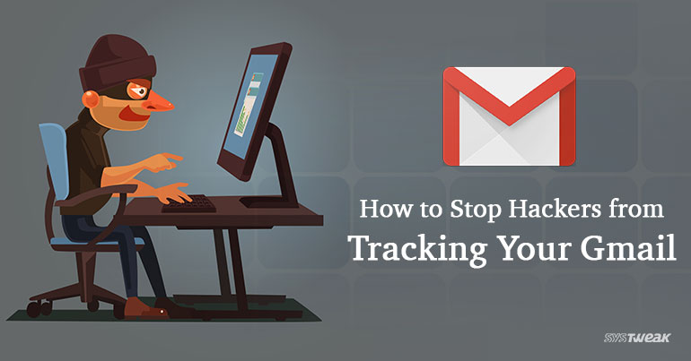How to Stop Hackers from Tracking Your Gmail