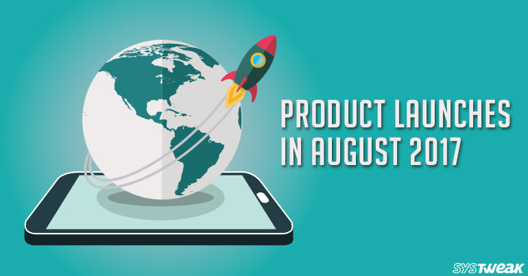August 2017 – Most Hi-Tech Month Of The Year!