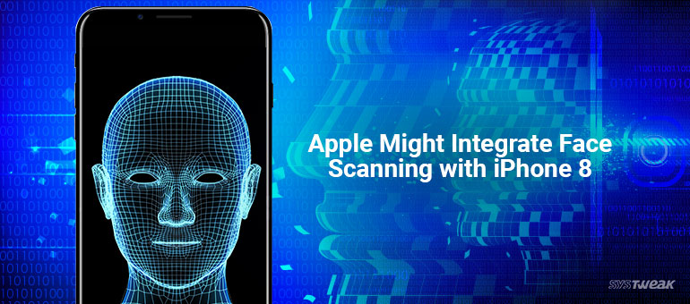 Apple Might Integrate Face Scanning Technology with iPhone 8
