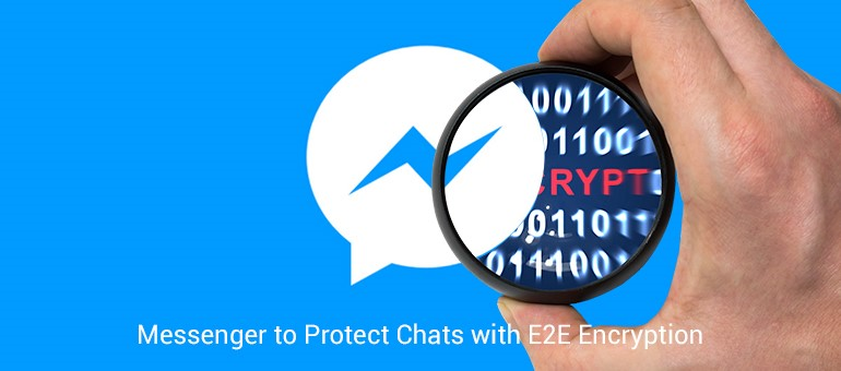 After WhatsApp, Facebook Messenger to go with End to End Encryption