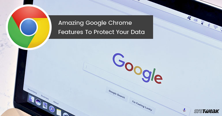 Safeguard Your Personal Data with These Google Chrome Features
