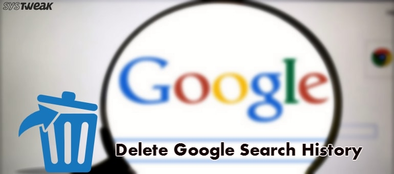 Here's How You Can Get Rid of Google Search History