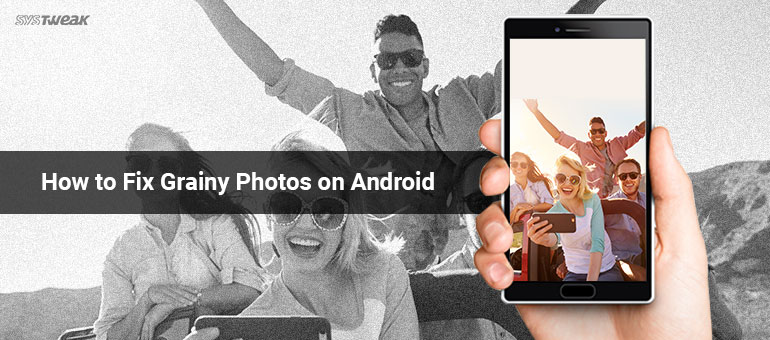How to Fix Grainy Photos on Android