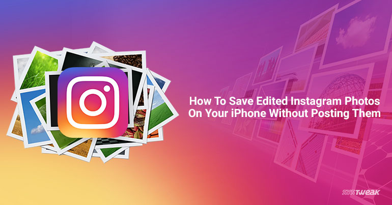How to Save Edited Instagram Photos on Your iPhone Without Posting Them