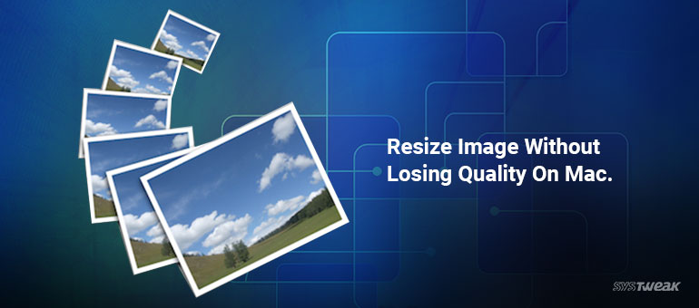 How To Resize Images On Mac Without Losing Quality