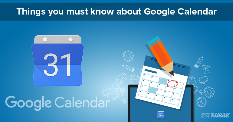 Things That You Must Know About Google Calendar
