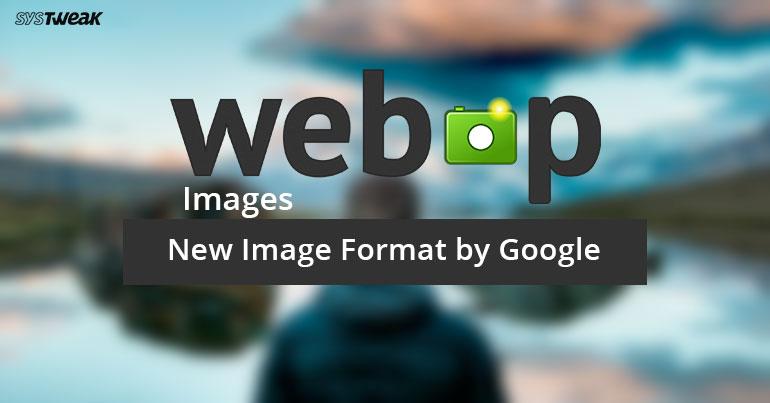 WebP Images- New Image Format by Google