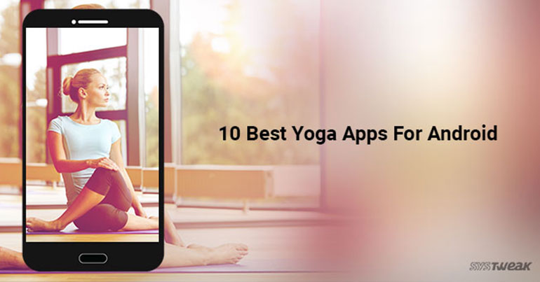 10 Best Yoga Apps For Android Of 2018